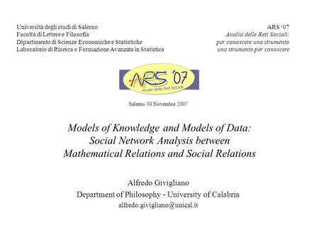 Models of Knowledge and Models of Data: Social Network Analysis between Mathematical Relations and Social Relations Alfredo Givigliano Department of Philosophy.