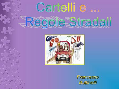 Cartelli e ... Regole Stradali Francesco Buttinelli.