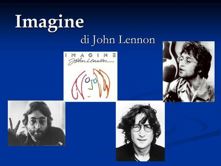 Imagine di John Lennon. Imagine is often cited as one of the most beautiful songs in the history of rock music, Rolling Stone magazine, for example, has.