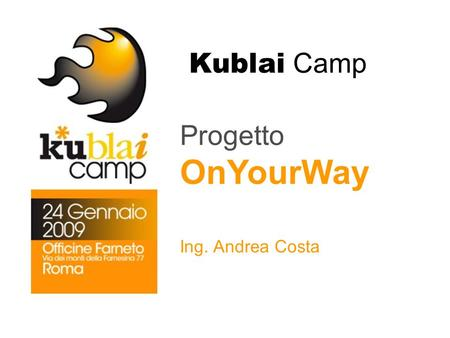 Kublai Camp Progetto OnYourWay Ing. Andrea Costa.
