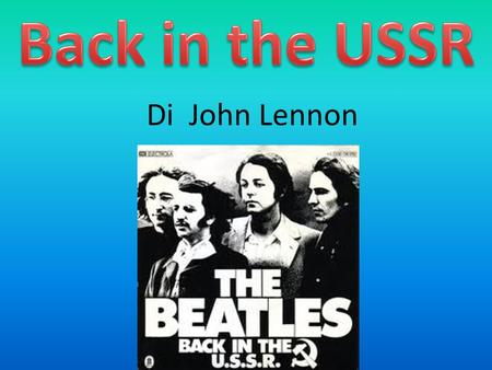 Di John Lennon. Back in the U.S.S.R. is a song by John Lennon and Paul McCartney in 1968, initially appeared as the opening track of the album The Beatles,