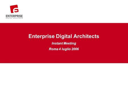 Enterprise Digital Architects Instant Meeting Roma 4 luglio 2006.
