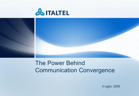 4 luglio 2006 The Power Behind Communication Convergence.