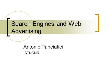 Search Engines and Web Advertising Antonio Panciatici ISTI-CNR.