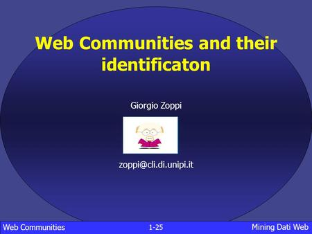 Web Communities and their identificaton Giorgio Zoppi 1-25 Mining Dati Web Web Communities.