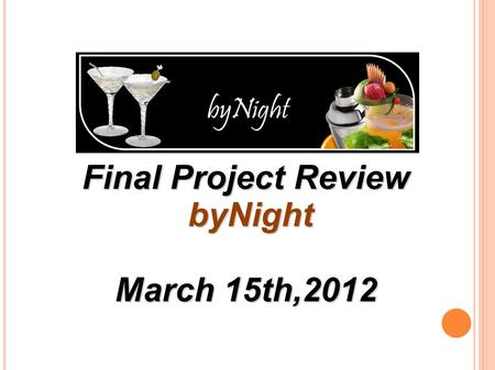 Final Project Review byNight byNight March 15th,2012.