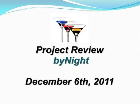 Project Review byNight byNight December 6th, 2011.