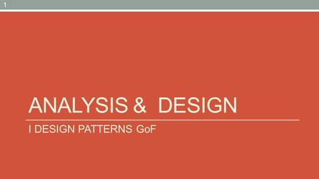 ANALYSIS & DESIGN I DESIGN PATTERNS GoF 1. I Design Patterns GoF …un momento importante durante il corso del design!