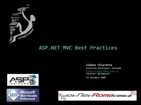 ASP.NET MVC Best Practices Simone Chiaretta Solution Developer, Avanade  21 Ottobre 2009.