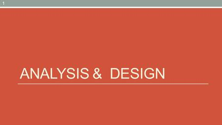 ANALYSIS & DESIGN 1. Analysis & Design The goal of the Analysis & Design workflow is to show how the system will be realized in the implementation phase.