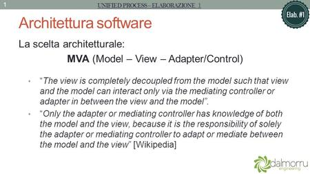 Architettura software La scelta architetturale: MVA (Model – View – Adapter/Control) The view is completely decoupled from the model such that view and.