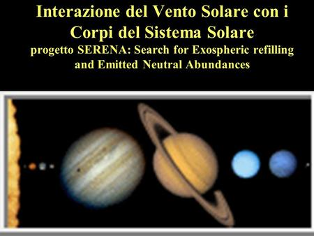 Interazione del Vento Solare con i Corpi del Sistema Solare progetto SERENA: Search for Exospheric refilling and Emitted Neutral Abundances.