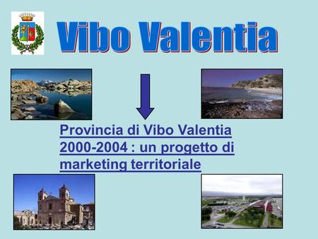Provincia di Vibo Valentia 2000-2004 : un progetto di marketing territoriale.