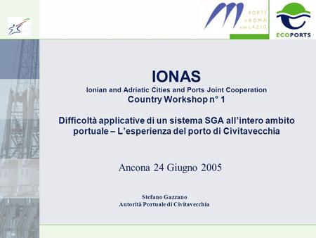 IONAS Ionian and Adriatic Cities and Ports Joint Cooperation Country Workshop n° 1 Difficoltà applicative di un sistema SGA allintero ambito portuale –