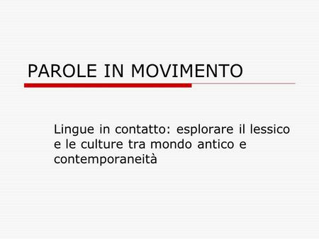 PAROLE IN MOVIMENTO Lingue in contatto: esplorare il lessico e le culture tra mondo antico e contemporaneità