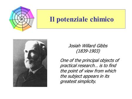 Il potenziale chimico One of the principal objects of practical research… is to find the point of view from which the subject appears in its greatest simplicity.