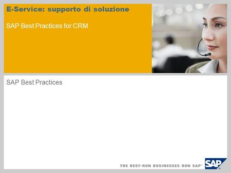 E-Service: supporto di soluzione SAP Best Practices for CRM SAP Best Practices.