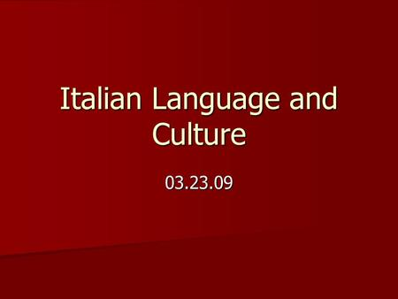 Italian Language and Culture 03.23.09. Objectives To learn vocabulary related to the calendar To learn vocabulary related to the calendar To learn expressions.