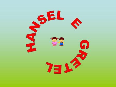 Davanti a un bosco abitava un povero taglialegna con la seconda moglie e i suoi due bambini Hansel e Gretel. Hansel and Gretel, the father and stepmother: