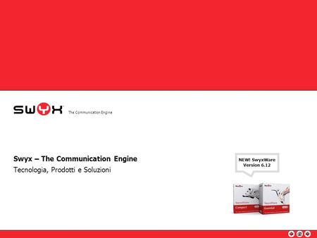 The Communication Engine Tecnologia, Prodotti e Soluzioni Swyx – The Communication Engine NEW! SwyxWare Version 6.12.
