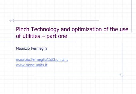 Pinch Technology and optimization of the use of utilities – part one Maurizio Fermeglia