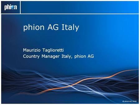 © phion AG 2008 phion AG Italy Maurizio Taglioretti Country Manager Italy, phion AG.
