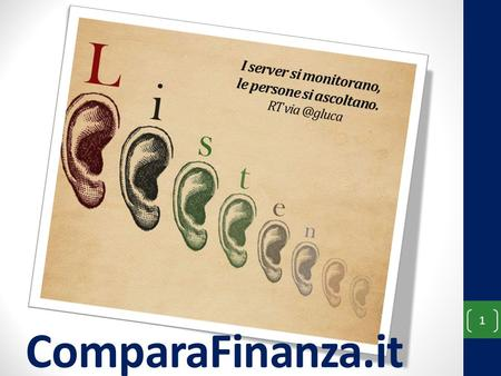ComparaFinanza.it 1 I server si monitorano, le persone si ascoltano. RT