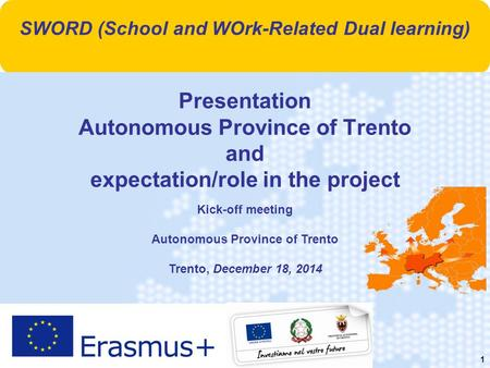 1 Presentation Autonomous Province of Trento and expectation/role in the project Kick-off meeting Autonomous Province of Trento Trento, December 18, 2014.