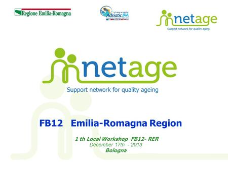 FB12 Emilia-Romagna Region 1 th Local Workshop FB12- RER December 17th - 2013 Bologna.