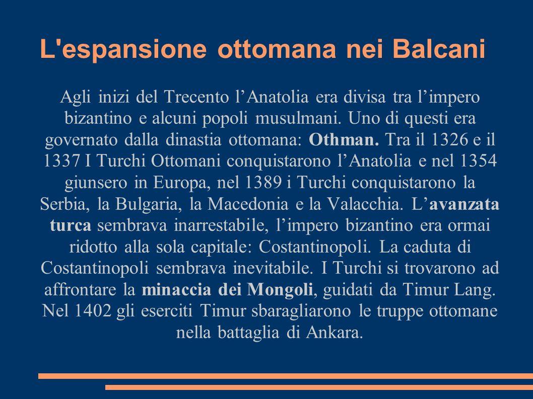 La fine dell impero Bizantino Di fronte alla minaccia i bizantini cercarono aiuto in Europa.