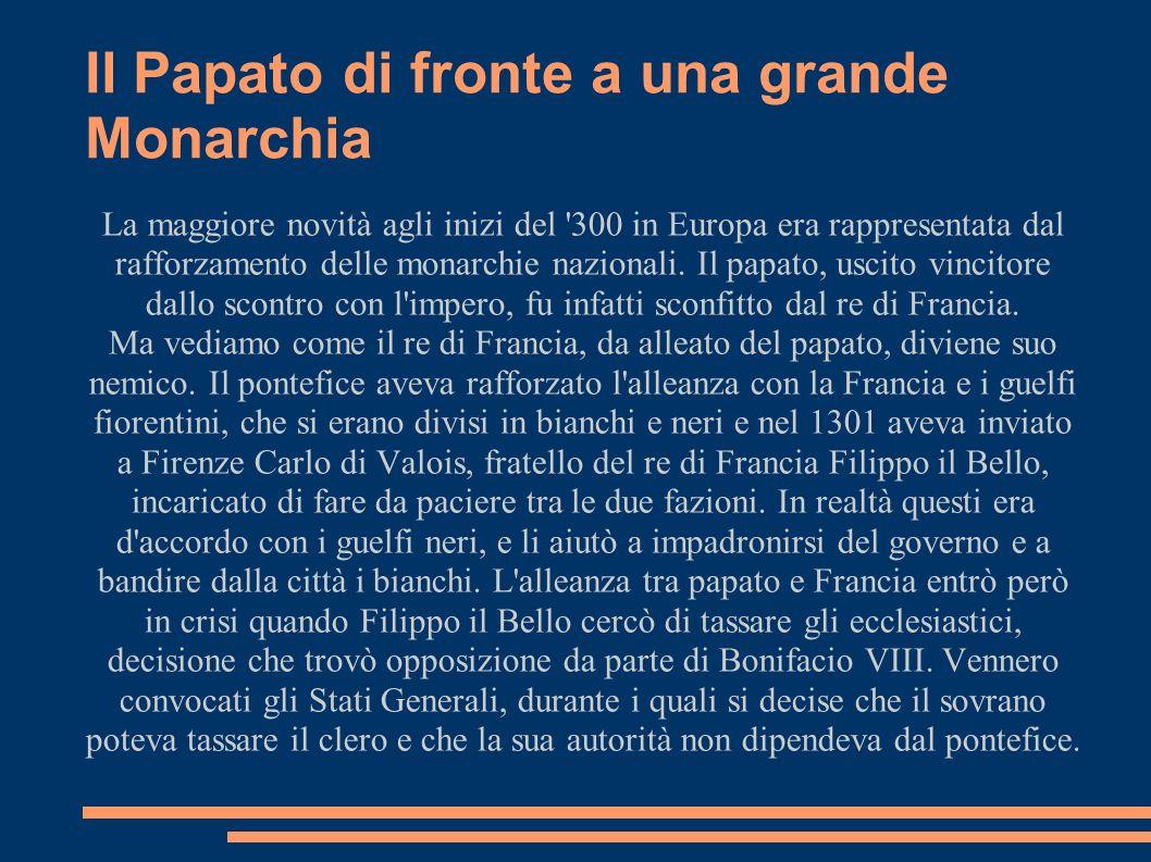 Il papa riafferma inutilmente la sua superiorità La risposta del papa si ebbe con la bolla Unam Sanctam, che affermava che il papa aveva unautorità superiore a qualsiasi altro sovrano della terra.