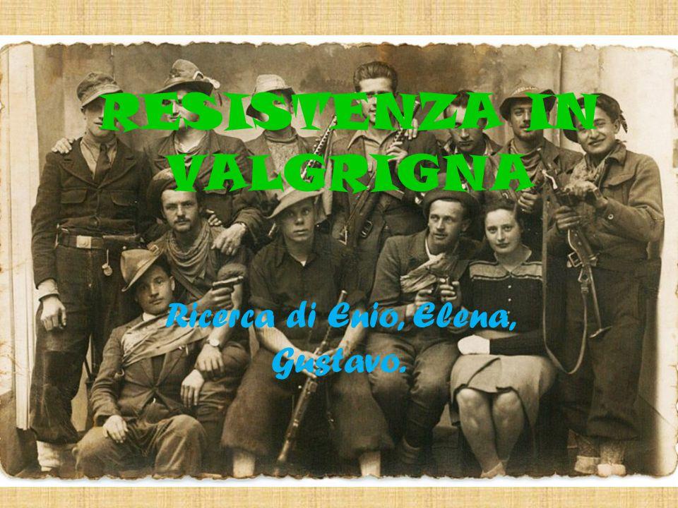 RESISTENZA IN VALGRIGNA Ricerca di Enio, Elena, Gustavo.