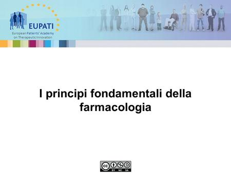 European Patients' Academy on Therapeutic Innovation I principi fondamentali della farmacologia.