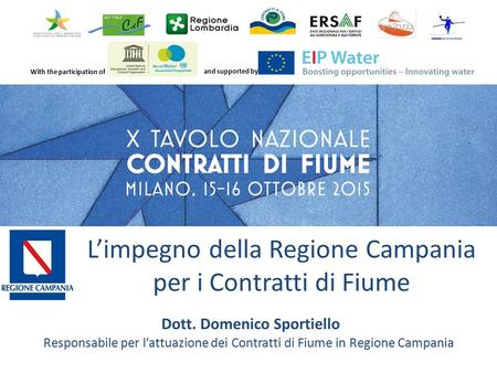 With the participation of and supported by Dott. Domenico Sportiello Responsabile per l'attuazione dei Contratti di Fiume in Regione Campania L'impegno.