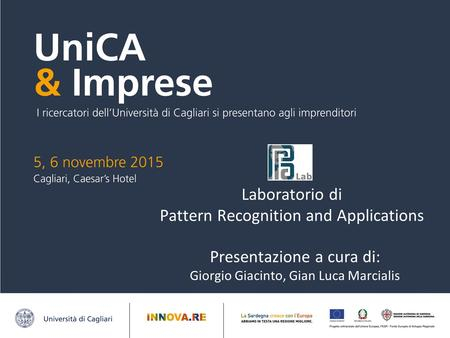 Laboratorio di Pattern Recognition and Applications Presentazione a cura di: Giorgio Giacinto, Gian Luca Marcialis.