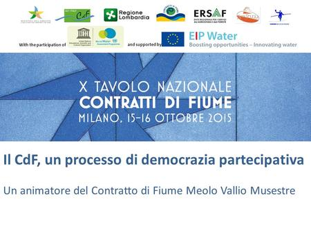 With the participation of and supported by Il CdF, un processo di democrazia partecipativa Un animatore del Contratto di Fiume Meolo Vallio Musestre.