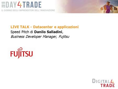 LIVE TALK - Datacenter e applicazioni Speed Pitch di Danilo Salladini, Business Developer Manager, Fujitsu.