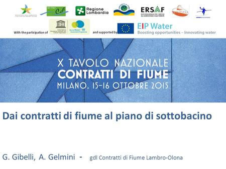 With the participation of and supported by Dai contratti di fiume al piano di sottobacino G. Gibelli, A. Gelmini - gdl Contratti di Fiume Lambro-Olona.