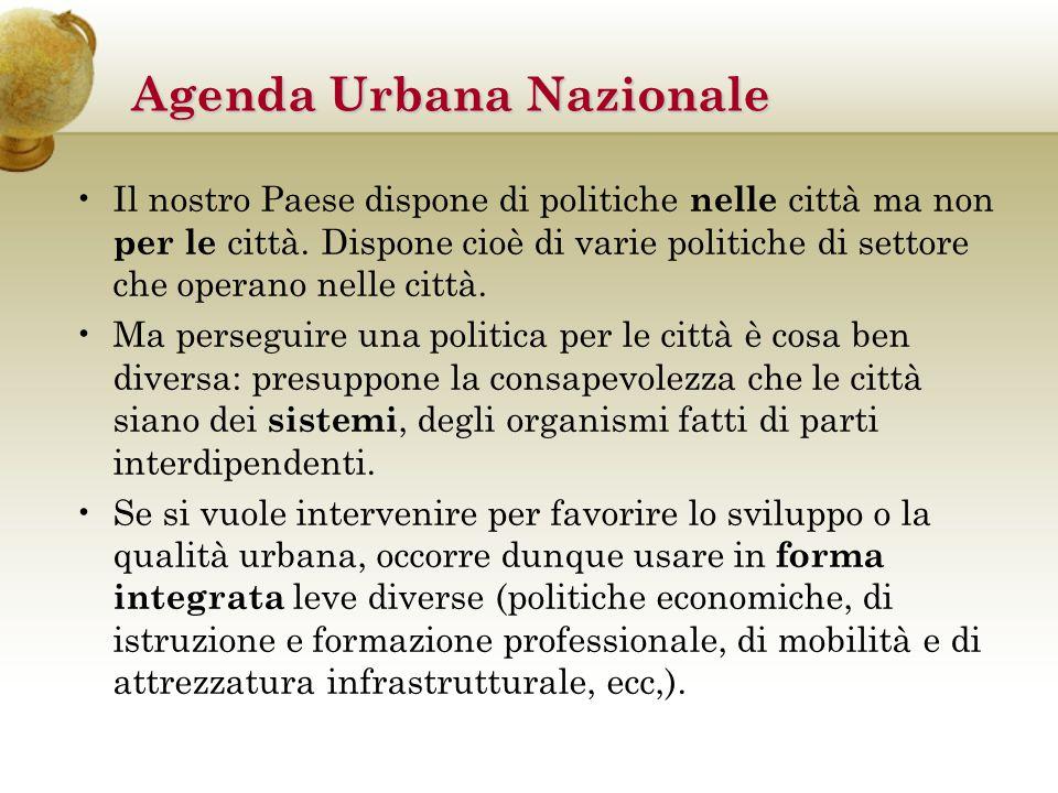 Agenda Urbana Nazionale Avere una politica per le città è oggi ancora più importante, a causa dei cambiamenti economici e sociali intervenuti negli ultimi anni.