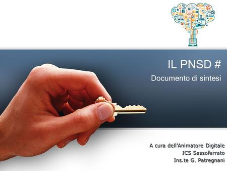 Documento di sintesi IL PNSD # A cura dell'Animatore Digitale ICS Sassoferrato Ins.te G. Patregnani A cura dell'Animatore Digitale ICS Sassoferrato Ins.te.