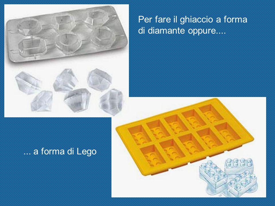 Per fare il ghiaccio a forma di diamante oppure....... a forma di Lego
