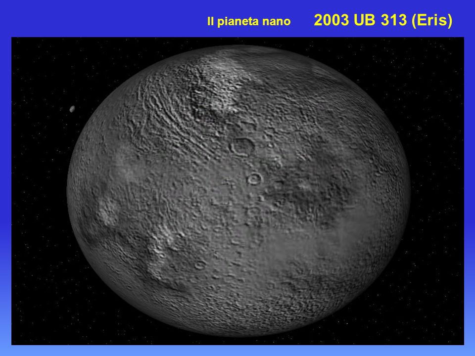 Il pianeta nano 2003 UB 313 (Eris)