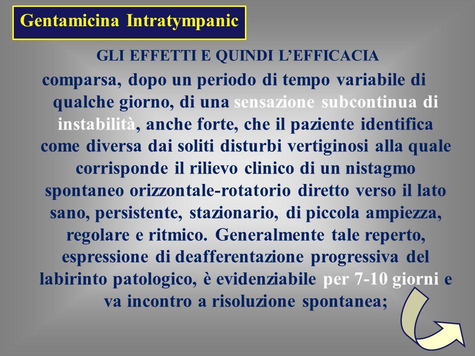 Gentamicina Intratympanic Crisi vertiginosa acuta - vertigine curativa di Lange, anche nelle 24-48 ore successive la somministrazione, in associazione, possibile ma non certa, con un brusco calo uditivo.