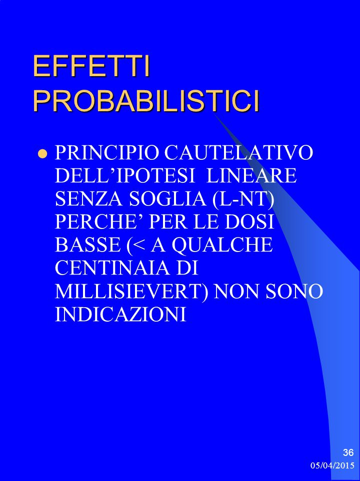 05/04/2015 37 EFFETTI STOCASTICI IPOTESI LINEARE SENZA SOGLIA FREQUENZA DOSE