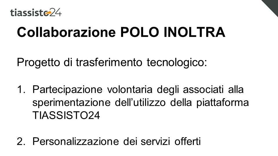 Collaborazione POLO INOLTRA Tempistica: Entro 31/12/2014 Gruppo di lavoro e modalità di intervento Entro 31/3/2015 Inizio test progetto sperimentale per la logistica