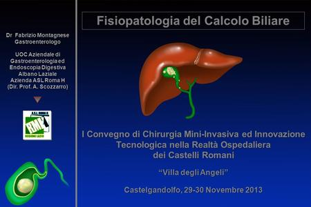 Gallstone causing temporary obstruction of common duct Fisiopatologia del Calcolo Biliare I Convegno di Chirurgia Mini-Invasiva ed Innovazione Tecnologica.