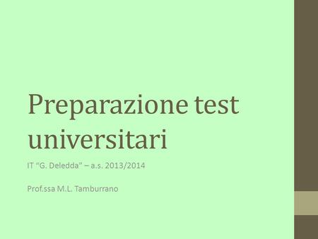 "Preparazione test universitari IT ""G. Deledda"" – a.s. 2013/2014 Prof.ssa M.L. Tamburrano."