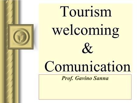 Tourism welcoming & Comunication Prof. Gavino Sanna.
