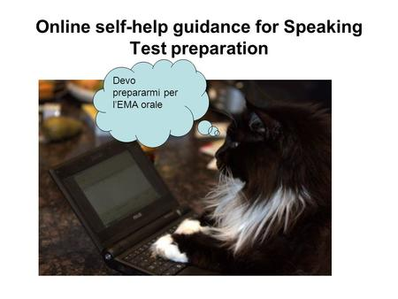 Online self-help guidance for Speaking Test preparation Devo prepararmi per l'EMA orale.