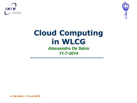 Cloud Computing in WLCG Alessandro De Salvo 11-7-2014 A. De Salvo – 11 July 2014.
